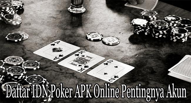 Daftar IDN Poker APK Online Pentingnya Akun ID Resmi