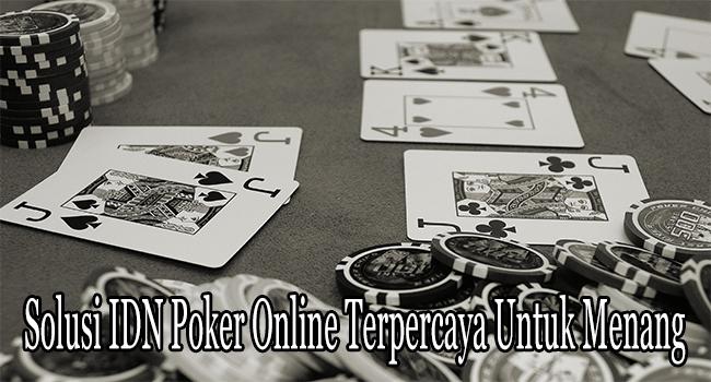 Solusi IDN Poker Online Terpercaya Untuk Menang