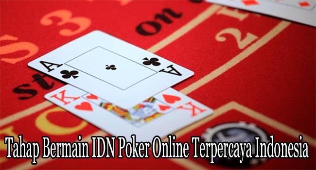 Tahap Bermain IDN Poker Online Terpercaya Indonesia